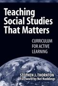 Teaching Social Studies That Matters Curriculum For Active Learning
