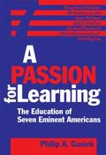 Passion for Learning The Education of Seven Eminent Americans
