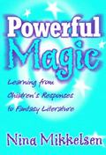 Powerful Magic Learning From Children's Responses To Fantasy Literature