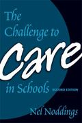 The Challenge to Care in Schools: An Alternative Approach to Education, Second Edition (Adva...