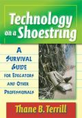 Technology on a Shoestring A Survival Guide for Educators And Other Professionals