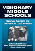 Visionary Middle Schools Signature Practices And the Power of Local Invention