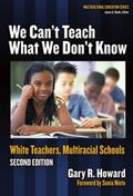 We Can't Teach What We Don't Know: White Teachers, Multiracial Schools (Multicultural Educat...