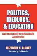 Politics, Ideology & Education Federal Policy During the Clinton and Bush Administrations