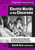 Electric Worlds in the Classroom Teaching And Learning With Role-based Computer Games