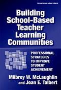Building School-based Teacher Learning Communities Professional Strategies to Improve Studen...