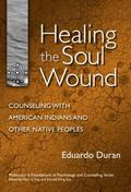 Healing the Soul Wound Counseling With American Indians And Other Native Peoples