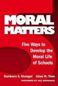 Moral Matters Five Ways to Develop the Moral Life of Schools