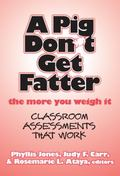Pig Don't Get Fatter the More You Weigh It Classroom Assessments That Work