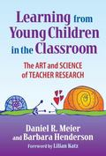Learning from Young Children in the Classroom The Art & Science of Teacher Research