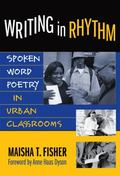 Writing in Rhythm Spoken Word Poetry in Urban Classrooms