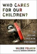 Who Cares for Our Children? The Child Care Crisis in the Other America