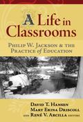 Life in Crassrooms Philip W. Jackson and the Practice of Education