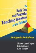 Early Care and Education Teaching Workforce at the Fulcrum: An Agenda for Reform
