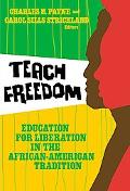 Teach Freedom: Education for Liberation in the African-American Tradition (Teaching for Soci...