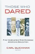 Those Who Dared: Five Visionaries Who Changed American Education
