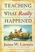 Teaching What Really Happened: How to Avoid the Tyranny of Textbooks and Get Students Excite...