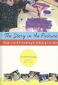 The Story in the Picture: Inquiry and Artmaking With Young Children (Early Childhood Educati...