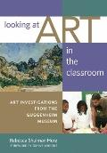 Looking at Art in the Classroom: Art Investigations from the Guggenheim Museum