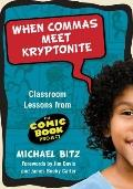 When Commas Meet Kryptonite: Classroom Lessons from the Comic Book Project (Language & Liter...