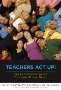 Teachers Act Up! : Creating Multicultural Learning Communities Through Theatre