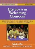 Literacy in the Welcoming Classroom: Creating Family-School Partnerships That Support Studen...