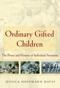 Ordinary Gifted Children : The Power and Promise of Individual Attention