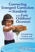Connecting Emergent Curriculum and Standards in the Early Childhood Classroom : Strengthenin...