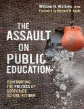 The Assault on Public Education: Confronting the Politics of Corporate School Reform (0) (Te...
