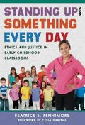 Standing up for Something Every Day : Ethics and Justice in Early Childhood Classrooms