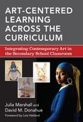 Art-Centered Learning Across the Curriculum : Integrating Contemporary Art in the Secondary ...