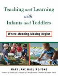 Teaching and Learning with Infants and Toddlers : Where Meaning-Making Begins