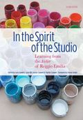 In the Spirit of the Studio, Second Edition : Learning from the Atelier of Reggio Emilia