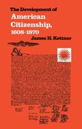 Development of American Citizenship, 1608-1870 - James H. Kettner - Hardcover