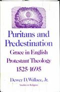 Puritans and Predestination: Grace in English Protestant Theology, 1525 to 1695