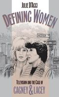 Defining Women Television and the Case of Cagney & Lacey