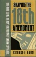 Shaping the Eighteenth Amendment Temperance Reform, Legal Culture, and the Polity, 1880-1920