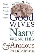 Good Wives, Nasty Wenches, and Anxious Patriarchs Gender, Race, and Power in Colonial Virginia