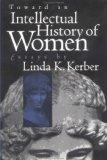 Toward an Intellectual History of Women: Essays By Linda K. Kerber (Gender and American Cult...