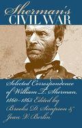 Sherman's Civil War Selected Correspondence of William T. Sherman, 1860-1865