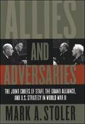Allies and Adversaries: The Joint Chiefs of Staff, the Grand Alliance, and U.S. Strategy in ...