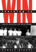 Learning to Win Sports, Education, and Social Change in Twentieth-Century North Carolina