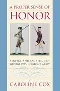 Proper Sense of Honor Service and Sacrifice in George Washington's Army