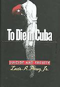 To Die in Cuba Suicide and Society
