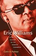 Eric Williams & the Making of the Modern Caribbean