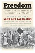 Freedom: A Documentary History of Emancipation: Series 3, Volume 1: Land and Labor, 1865