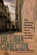 The Cuban Connection: Drug Trafficking, Smuggling, and Gambling in Cuba from the 1920s to th...