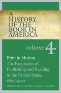 A History of the Book in America: Volume 4: Print in Motion: the Expansion of Publishing and...