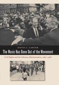 The Music Has Gone Out of the Movement: Civil Rights and the Johnson Administration, 1965-1968
