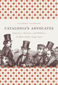 Catalonia's Advocates: Lawyers, Society, and Politics in Barcelona, 1759-1900 (Studies in Le...